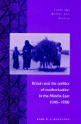 Britain and the Politics of Modernization in the Middle East, 1945 1958