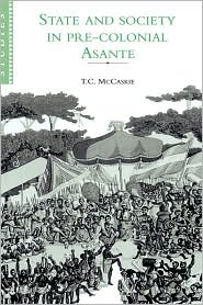 State and Society in Pre-colonial Asante - T.C. McCaskie, David Anderson (Editor), Carolyn Brown (Editor)