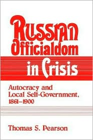 Russian Officialdom in Crisis: Autocracy and Local Self-Government, 1861-1900