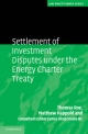 Settlement of Investment Disputes under the Energy Charter Treaty - Thomas Roe; Matthew Happold