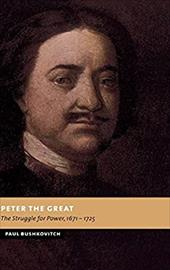 Peter the Great: The Struggle for Power, 1671 1725 - Bushkovitch, Paul