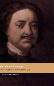 Peter the Great: The Struggle for Power, 1671-1725 - Paul Bushkovitch