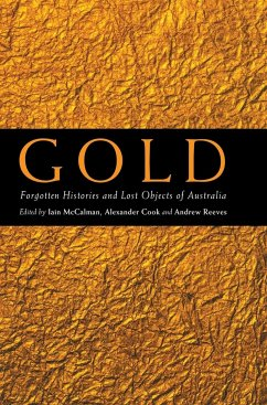 Gold: Forgotten Histories and Lost Objects of Australia - McCalman, Iain / Cook, Alexander / Reeves, Andrew (eds.)