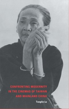 Confronting Modernity in the Cinemas of Taiwan and Mainland China - Lu, Tonglin