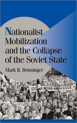 Nationalist Mobilization and the Collapse of the Soviet State - Mark R. Beissinger, Robert H. Bates (Editor), Peter Lange (Editor)