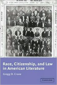 Race, Citizenship, and Law in American Literature - Gregg D. Crane, Albert Gelpi (Editor), Ross Posnock (Editor)