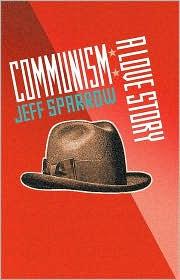 Communism: A Love Story - Jeff Sparrow