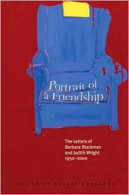 Portrait of a Friendship: The Letters of Barbara Blackman and Judith Wright, 1950-2000
