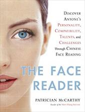 The Face Reader: Discover Anyone's Personality, Compatibility, Talents, and Challenges Through Face Reading - McCarthy, Patrician