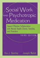 The Social Worker and Psychotropic Medication: Toward Effective Collaboration with Mental Health Clients, Families, and Providers