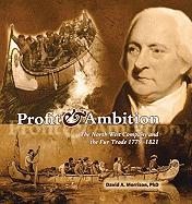 Profit & Ambition: The North West Company and the Fur Trade 1779-1821
