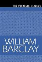 Parables of Jesus - William Barclay