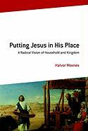 Putting Jesus in His Place: A Radical Vision of Household and Kingdom