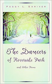 The Dancers of Riverside Park and Other Poems - Peggy L. Shriver