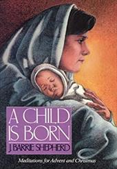 A Child is Born: Meditations for Advent and Christmas - Shepherd, J. Barrie