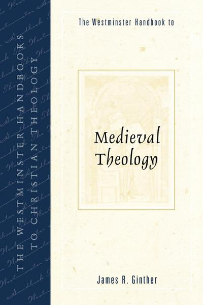 Westminster Handbook to Medieval Theology - James R. Ginther