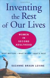Inventing the Rest of Our Lives: 6women in Second Adulthood - Levine, Suzanne Braun