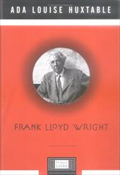 Frank Lloyd Wright - Huxtable, Ada Louise