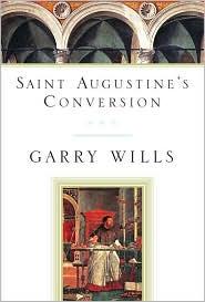 Saint Augustine's Conversion - Garry Wills, Saint Augustine