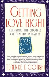 Getting Love Right: Learning the Choices of Healthy Intimacy - Gorski, Terence T. / Gorski, Terrence T.