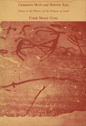 Canaanite Myth and Hebrew Epic: Essays in the History of the Religion of Israel - Cross, Frank Moore, Jr.