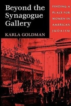 Beyond the Synagogue Gallery: Finding a Place for Women in American Judaism - Goldman, Karla
