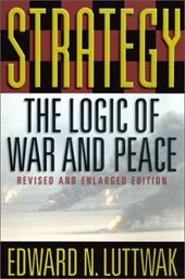 Strategy: The Logic of War and Peace - Luttwak, Edward