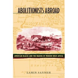 Abolitionists Abroad: American Blacks and the Making of Modern West Africa - Lamin O. Sanneh