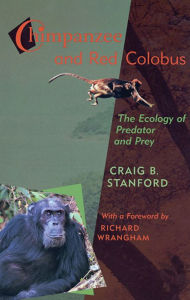 Chimpanzee and Red Colobus: The Ecology of Predator and Prey, With a Foreword by Richard Wrangham - Craig B. Stanford