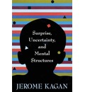 Surprise, Uncertainty and Mental Structures - Jerome Kagan