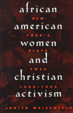 African American Women and Christian Activism: New York's Black YWCA, 1905-1945
