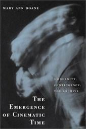 The Emergence of Cinematic Time: Modernity, Contingency, the Archive - Doane, Mary Ann