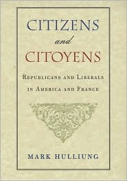 Citizens and Citoyens: Republicans and Liberals in America and France - Mark Hulliung