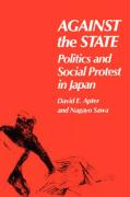 Against the State: Politics and Social Protest in Japan