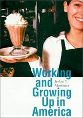 Working and Growing Up in America - Mortimer, Jeylan T.