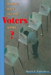 Where Have All the Voters Gone? - Wattenberg, Martin P.