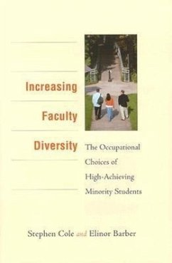 Increasing Faculty Diversity: The Occupational Choices of High-Achieving Minority Students - Cole, Stephen Barber, Elinor G.
