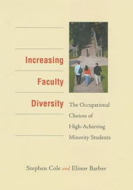 Increasing Faculty Diversity: The Occupational Choices of High-Achieving Minority Students - Stephen Cole