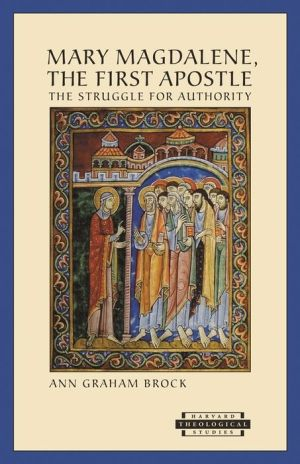 Mary Magdalene, The First Apostle: The Struggle for Authority - Ann Graham Brock