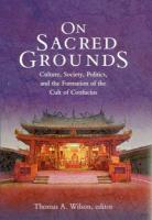 On Sacred Grounds: Culture, Society, Politics, and the Formation of the Cult of Confucius