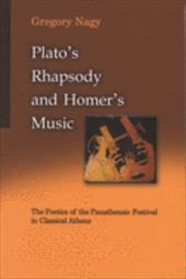 Plato's Rhapsody and Homer's Music: The Poetics of the Panathenaic Festival in Classical Athens - Nagy, Gregory