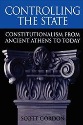 Controlling the State: Constitutionalism from Ancient Athens to Today - Gordon, Scott