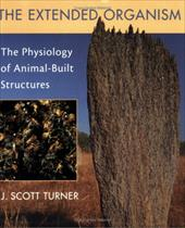 The Extended Organism: The Physiology of Animal-Built Structures - Turner, J. Scott