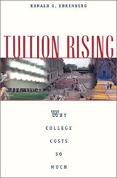 Tuition Rising: Why College Costs So Much, with a New Preface - Ehrenberg, Ronald G.