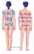 Teaching Sex: The Shaping of Adolescence in the 20th Century - Moran, Jeffrey P.