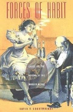 Forces of Habit: Drugs and the Making of the Modern World - Courtwright, David T.