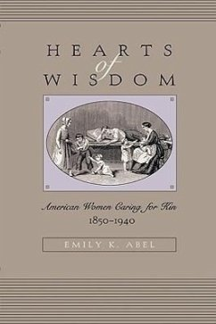 Hearts of Wisdom: American Women Caring for Kin, 1850-1940 - Abel, Emily