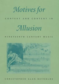 Motives for Allusion: Context and Content in Nineteenth-Century Music - Christopher Alan Reynolds