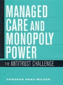 Managed Care and Monopoly Power: The Antitrust Challenge - Haas-Wilson, Deborah
