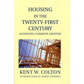 Housing in the Twenty-First Century: Achieving Common Ground - Kent W. Colton
